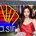 Perhatikan Hal Penting Ini Saat Deposit Chip Taruhan Casino Online