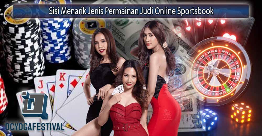 Sisi Menarik Jenis Permainan Judi Online Sportsbook